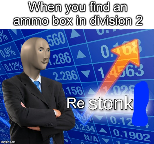 stonks | When you find an ammo box in division 2 Re | image tagged in stonks | made w/ Imgflip meme maker