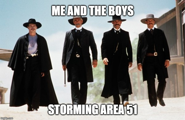 Bring it... |  ME AND THE BOYS; STORMING AREA 51 | image tagged in area 51,movies,tombstone,me and the boys | made w/ Imgflip meme maker