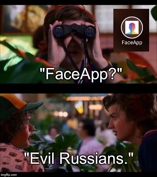 """Evil Russians."" ""FaceApp?"" 