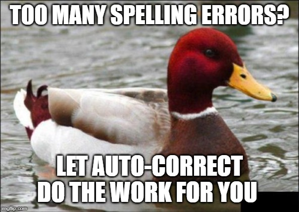 Malicious Advice Mallard Meme | TOO MANY SPELLING ERRORS? LET AUTO-CORRECT DO THE WORK FOR YOU | image tagged in memes,malicious advice mallard | made w/ Imgflip meme maker