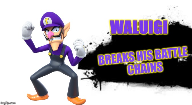 Not Relevant Anymore. |  WALUIGI; BREAKS HIS BATTLE   CHAINS | image tagged in super smash bros splash card | made w/ Imgflip meme maker