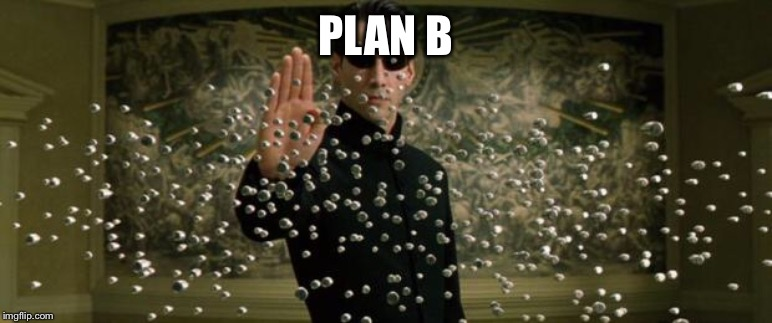Neo bullet stop | PLAN B | image tagged in neo bullet stop | made w/ Imgflip meme maker