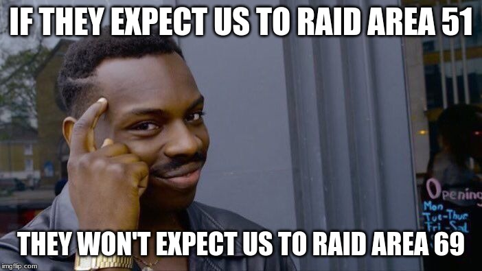 Roll Safe Think About It Meme | IF THEY EXPECT US TO RAID AREA 51 THEY WON'T EXPECT US TO RAID AREA 69 | image tagged in memes,roll safe think about it | made w/ Imgflip meme maker