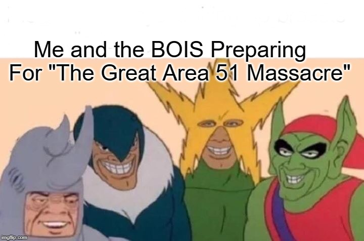 "Me And The Boys | Me and the BOIS Preparing For ""The Great Area 51 Massacre"" 