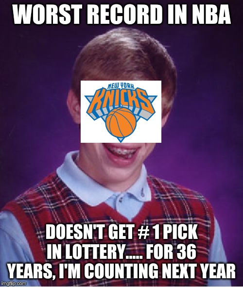 Bad Luck Brian | WORST RECORD IN NBA DOESN'T GET # 1 PICK IN LOTTERY..... FOR 36 YEARS, I'M COUNTING NEXT YEAR | image tagged in memes,bad luck brian | made w/ Imgflip meme maker