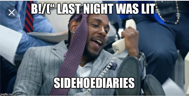 "Lit ? | B!/("" LAST NIGHT WAS LIT SIDEHOEDIARIES 