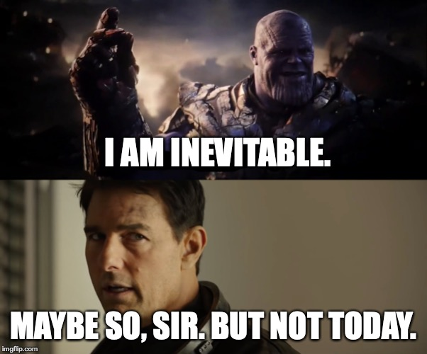 Thanos vs. Maverick | I AM INEVITABLE. MAYBE SO, SIR. BUT NOT TODAY. | image tagged in thanos,top gun,tom cruise,snark,avengers endgame,thanos snap | made w/ Imgflip meme maker