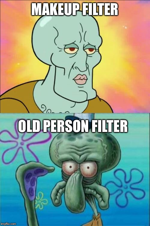 These filter be like that | MAKEUP FILTER OLD PERSON FILTER | image tagged in memes,squidward,filters,funny memes,meme | made w/ Imgflip meme maker