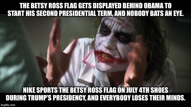The shoe is on the other foot | THE BETSY ROSS FLAG GETS DISPLAYED BEHIND OBAMA TO START HIS SECOND PRESIDENTIAL TERM, AND NOBODY BATS AN EYE. NIKE SPORTS THE BETSY ROSS FL | image tagged in memes,and everybody loses their minds,nike,betsy ross,flag,liberal logic | made w/ Imgflip meme maker