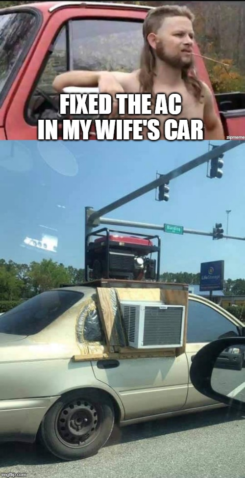 NEW AC | FIXED THE AC IN MY WIFE'S CAR | image tagged in almost politically correct redneck,redneck | made w/ Imgflip meme maker
