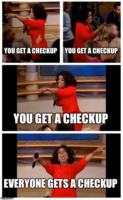 Oprah You Get A Car Everybody Gets A Car Meme | YOU GET A CHECKUP YOU GET A CHECKUP YOU GET A CHECKUP EVERYONE GETS A CHECKUP | image tagged in memes,oprah you get a car everybody gets a car | made w/ Imgflip meme maker