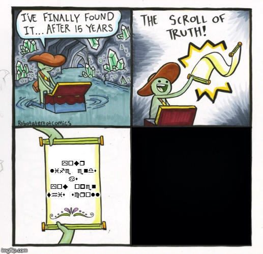 Look at the Description | your life ends as you open this scroll | image tagged in memes,the scroll of truth,scary | made w/ Imgflip meme maker