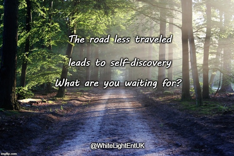 The Road Less Traveled | The road less traveled leads to self-discovery What are you waiting for? @WhiteLightEntUK | image tagged in self-discovery,adventure,solitary,growth,exciting | made w/ Imgflip meme maker