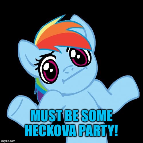 Pony Shrugs Meme | MUST BE SOME HECKOVA PARTY! | image tagged in memes,pony shrugs | made w/ Imgflip meme maker