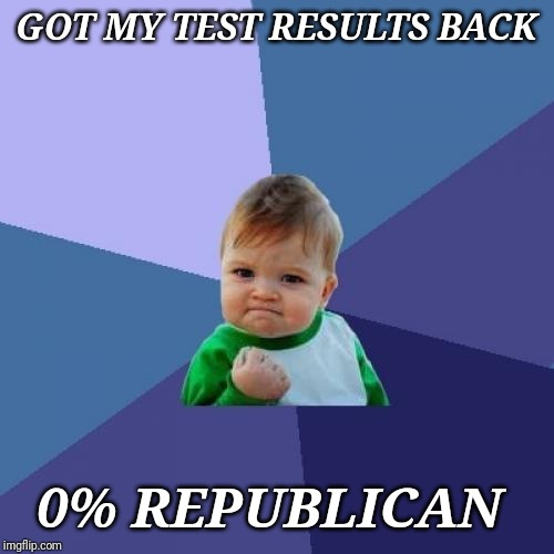 Success Kid Meme | GOT MY TEST RESULTS BACK 0% REPUBLICAN | image tagged in memes,success kid | made w/ Imgflip meme maker
