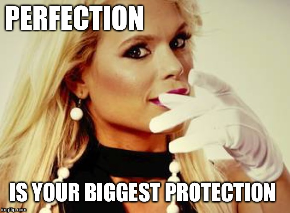 Perfection -Maria Durbani | PERFECTION IS YOUR BIGGEST PROTECTION | image tagged in perfection,maria durbani,quotes,fun,meme,phrases | made w/ Imgflip meme maker