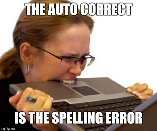 computer mad | THE AUTO CORRECT IS THE SPELLING ERROR | image tagged in computer mad | made w/ Imgflip meme maker
