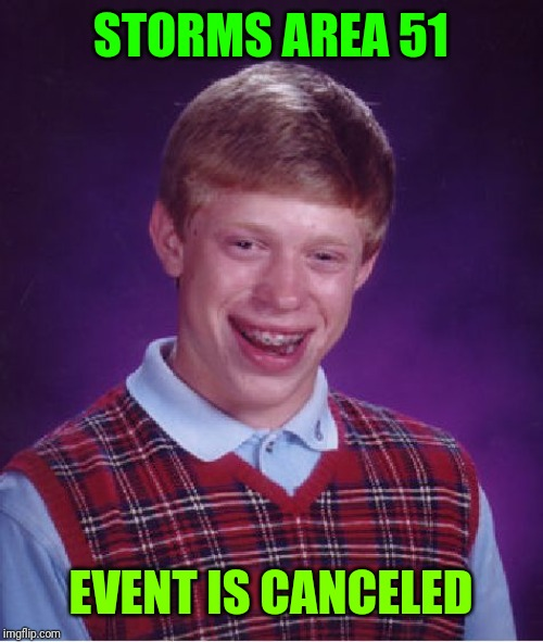 STORMS AREA 51 EVENT IS CANCELED | image tagged in memes,bad luck brian | made w/ Imgflip meme maker