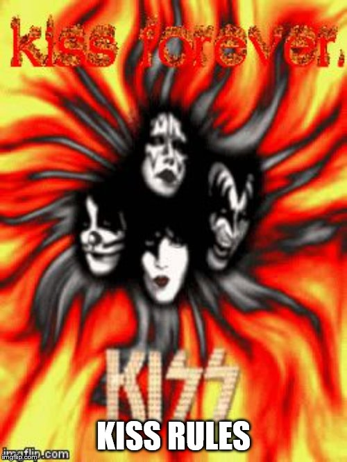 kiss rules | KISS RULES | image tagged in kiss rules,kiss band,memes | made w/ Imgflip meme maker