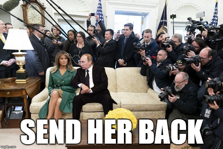 Send Her Back | SEND HER BACK | image tagged in melania putin,melania trump,send her back | made w/ Imgflip meme maker