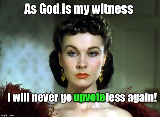 SCARLETT | As God is my witness I will never go upvoteless again! upvote | image tagged in scarlett | made w/ Imgflip meme maker