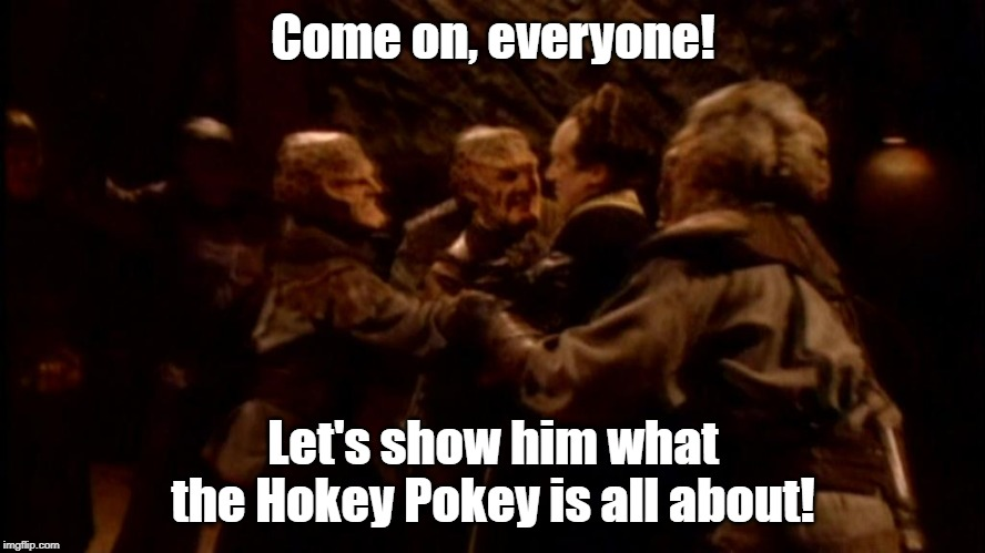 Hokey Pokey is really about... | Come on, everyone! Let's show him what the Hokey Pokey is all about! | image tagged in babylon 5,hokey pokey | made w/ Imgflip meme maker