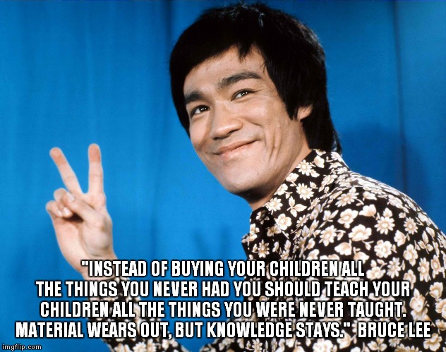 "Wise advice destined to be ignored! | ""INSTEAD OF BUYING YOUR CHILDREN ALL THE THINGS YOU NEVER HAD YOU SHOULD TEACH YOUR CHILDREN ALL THE THINGS YOU WERE NEVER TAUGHT. MATERIAL  