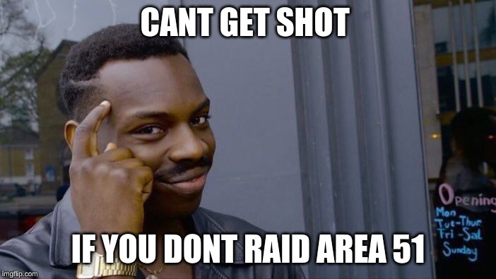 Roll Safe Think About It | CANT GET SHOT IF YOU DONT RAID AREA 51 | image tagged in memes,roll safe think about it | made w/ Imgflip meme maker