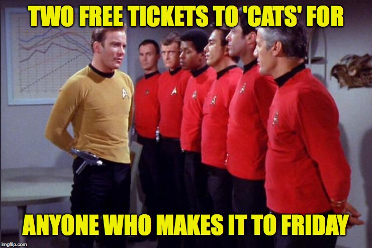 A leader understands the importance of morale and motivation  ( : | TWO FREE TICKETS TO 'CATS' FOR ANYONE WHO MAKES IT TO FRIDAY | image tagged in redshirts,memes,motivation,cats | made w/ Imgflip meme maker