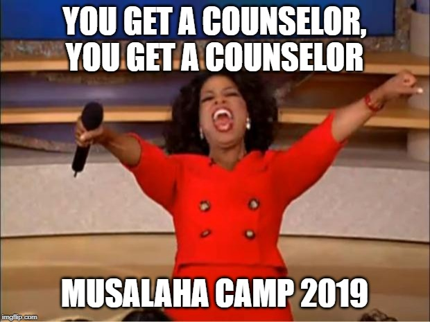 Oprah You Get A | YOU GET A COUNSELOR, YOU GET A COUNSELOR MUSALAHA CAMP 2019 | image tagged in memes,oprah you get a | made w/ Imgflip meme maker