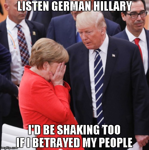 Symptoms | LISTEN GERMAN HILLARY I'D BE SHAKING TOO IF I BETRAYED MY PEOPLE | image tagged in trump merkel facepalm | made w/ Imgflip meme maker
