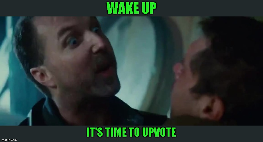 Famous movie upvote quotes! A Drsarcasm event: July 19-26 - To boldly upvote where no memer has upvoted before | WAKE UP IT'S TIME TO UPVOTE | image tagged in upvote week,drsarcasm | made w/ Imgflip meme maker