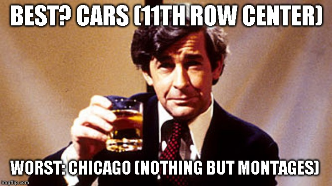 BEST? CARS (11TH ROW CENTER) WORST: CHICAGO (NOTHING BUT MONTAGES) | made w/ Imgflip meme maker
