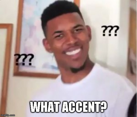 Nick Young | WHAT ACCENT? | image tagged in nick young | made w/ Imgflip meme maker