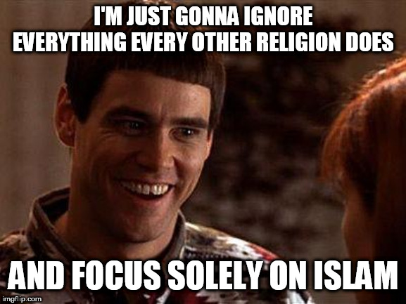 The Right In A Nutshell Part 1 |  I'M JUST GONNA IGNORE EVERYTHING EVERY OTHER RELIGION DOES; AND FOCUS SOLELY ON ISLAM | image tagged in right wing,right-wing,religion,islam,extremism,terrorism | made w/ Imgflip meme maker