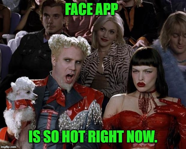 Mugatu So Hot Right Now | FACE APP IS SO HOT RIGHT NOW. | image tagged in memes,mugatu so hot right now | made w/ Imgflip meme maker