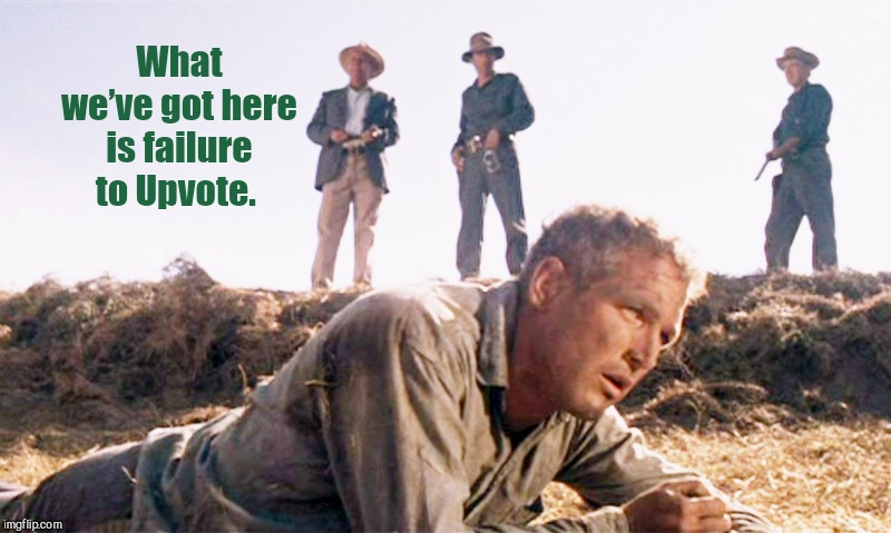 Famous movie upvote quotes! A Drsarcasm event: July 19-26 | What we've got here is failure to Upvote. | image tagged in cool hand luke,upvotes,theme week,drsarcasm | made w/ Imgflip meme maker