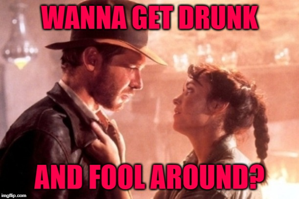 Jones | WANNA GET DRUNK AND FOOL AROUND? | image tagged in indiana jones,mashup,jaws,1980s,movies,funny memes | made w/ Imgflip meme maker