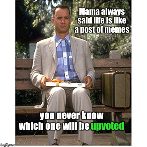 Famous Movie Upvote Quotes: July 18-25, a DrSarcasm event | image tagged in forest gump,box of chocolates,upvotes,memes,funny memes,FreeKarma4U | made w/ Imgflip meme maker