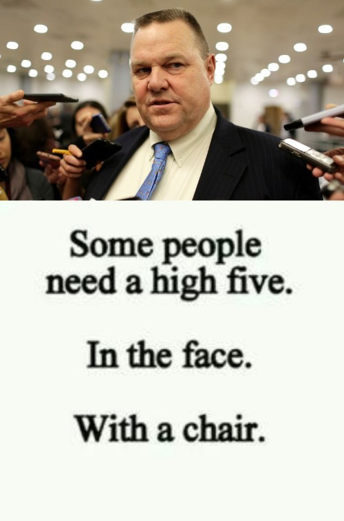 Some people need a high five. In the face. With a chair. | image tagged in jon tester,attitude adjustment,montana,senator,liberal logic,stupid liberals | made w/ Imgflip meme maker