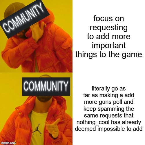 Brick Rigs garbage |  focus on requesting to add more important things to the game; literally go as far as making a add more guns poll and keep spamming the same requests that nothing_cool has already deemed impossible to add | image tagged in memes,drake hotline bling,brick rigs | made w/ Imgflip meme maker