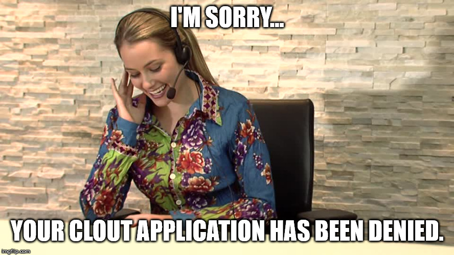 Secretary | I'M SORRY... YOUR CLOUT APPLICATION HAS BEEN DENIED. | image tagged in secretary | made w/ Imgflip meme maker