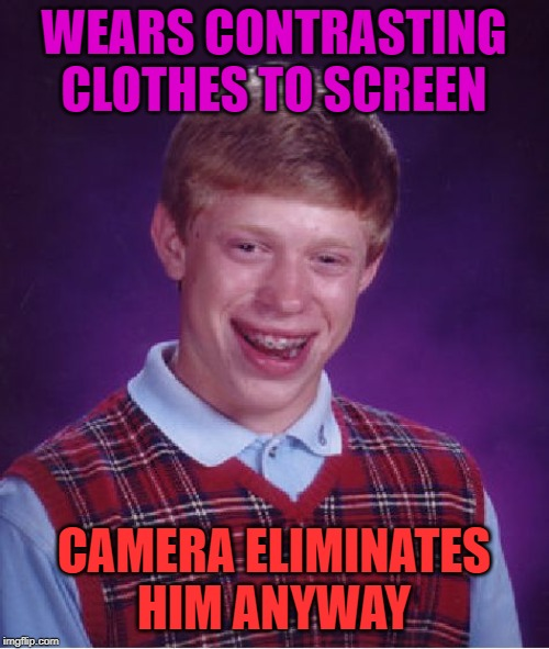 Bad Luck Brian Meme | WEARS CONTRASTING CLOTHES TO SCREEN CAMERA ELIMINATES HIM ANYWAY | image tagged in memes,bad luck brian | made w/ Imgflip meme maker