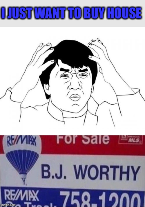 That's some condition of sale! |  I JUST WANT TO BUY HOUSE | image tagged in memes,jackie chan wtf,for sale,funny | made w/ Imgflip meme maker