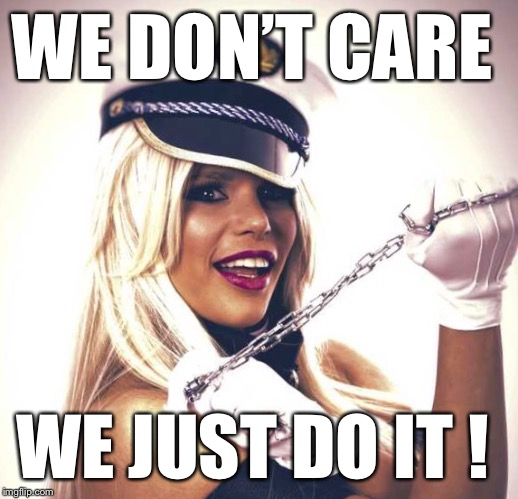 We don't care- Maria Durbani | WE DON'T CARE WE JUST DO IT ! | image tagged in maria durbani,care,just do it,meme,fun,funny | made w/ Imgflip meme maker
