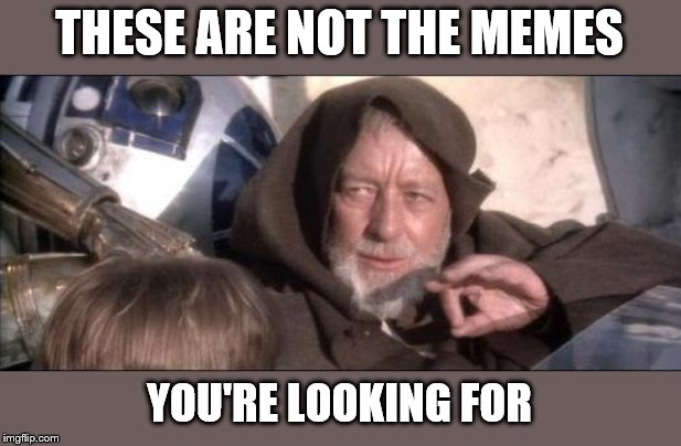 area 51 and tide pods | THESE ARE NOT THE MEMES YOU'RE LOOKING FOR | image tagged in memes | made w/ Imgflip meme maker