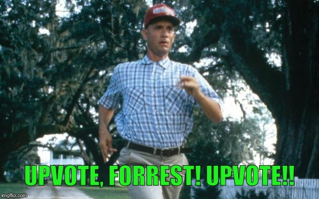 Famous movie upvote quotes: July 18-25, a DrSarcasm event | UPVOTE, FORREST! UPVOTE!! | image tagged in run forrest run | made w/ Imgflip meme maker