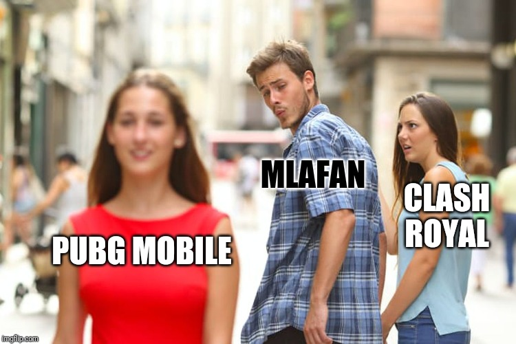 Distracted Boyfriend | PUBG MOBILE MLAFAN CLASH ROYAL | image tagged in memes,distracted boyfriend | made w/ Imgflip meme maker