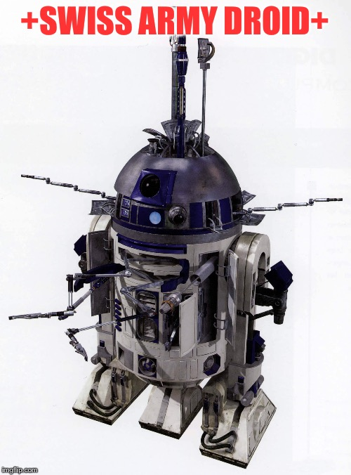 Fully extended | +SWISS ARMY DROID+ | image tagged in r2d2 | made w/ Imgflip meme maker