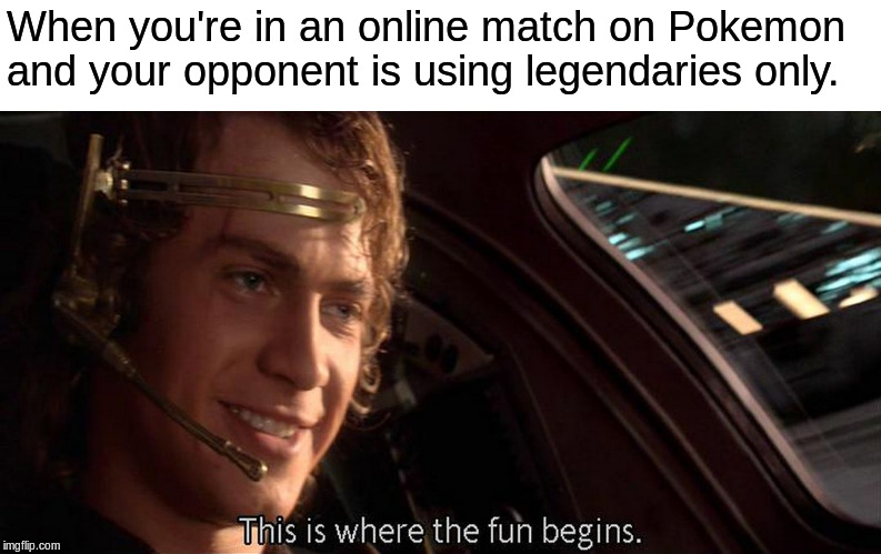 When you're in an online match on Pokemon and your opponent is using legendaries only. | image tagged in this is where the fun begins,memes,pokemon,online,legendary,battle | made w/ Imgflip meme maker